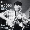 Phil Woods Trio - JUST FRIENDS