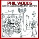 Phil Woods & His European Rhythm Machine - Chromatic Banana