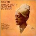 Roll 'Em: Shirley Scott Plays The Big Bands