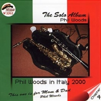 PHIL WOODS IN ITALY 2000 Chapter 4 THE SOLO ALBUM